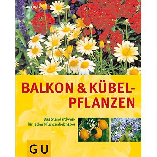 Halina Heitz - Balkon- und Kübelpflanzen: Das Standardwerk für jeden Pflanzenliebhaber - Preis vom 22.07.2021 04:48:11 h