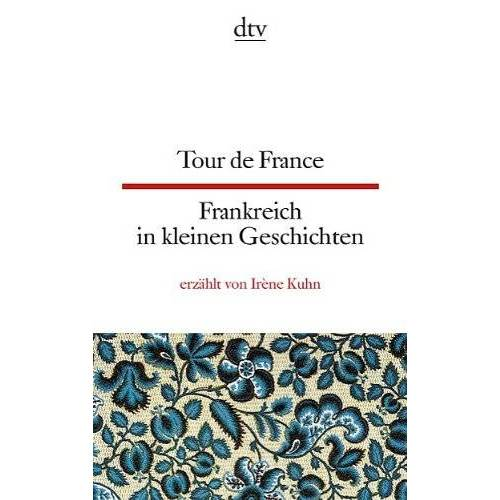 Irène Kuhn - Tour de France Frankreich in kleinen Geschichten - Preis vom 11.10.2021 04:51:43 h