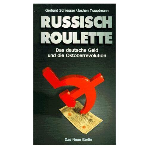 Gerhard Schiesser - Russisch Roulette. Das deutsche Geld und die Oktoberrevolution - Preis vom 11.06.2021 04:46:58 h