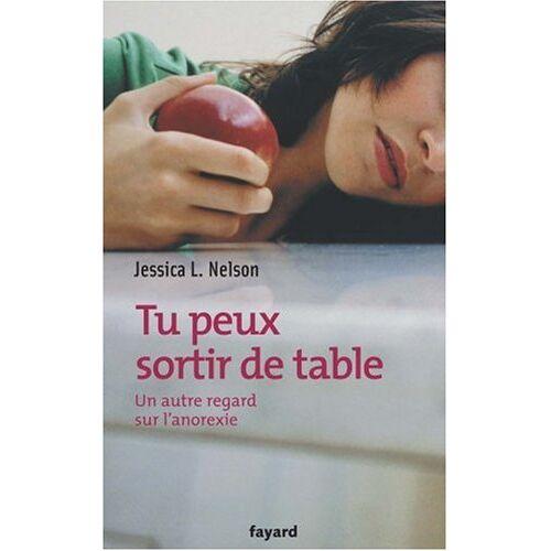 Nelson, Jessica L. - Tu peux sortir de table : Un autre regard sur l'anorexie - Preis vom 22.06.2021 04:48:15 h