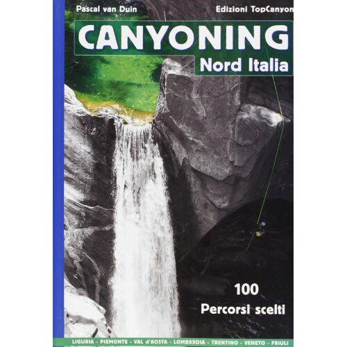 Duin, Pascal van - Canyoning nord Italia. 100 percorsi scelti - Preis vom 17.05.2021 04:44:08 h
