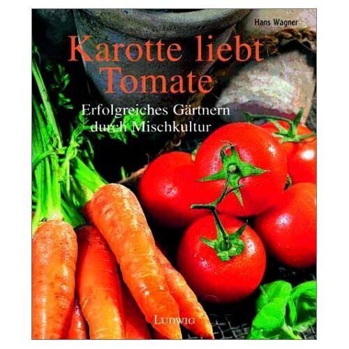 Hans Wagner - Karotte liebt Tomate. Die richtige Pflanzengemeinschaft. - Preis vom 14.06.2021 04:47:09 h