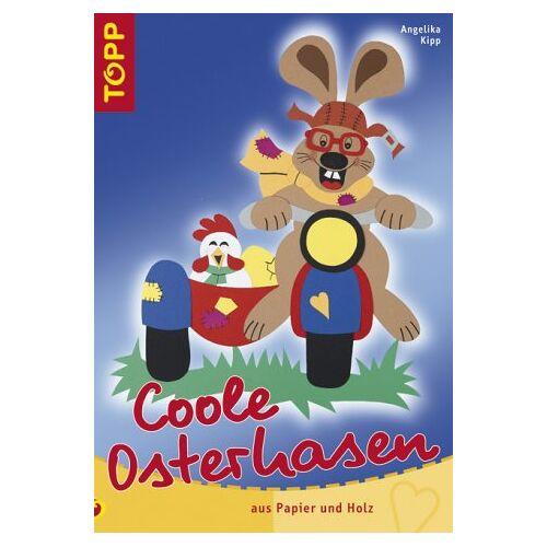 Angelika Kipp - Coole Osterhasen. Aus Papier und Holz - Preis vom 16.06.2021 04:47:02 h