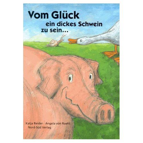 Katja Reider - Vom Glück ein dickes Schwein zu sein... - Preis vom 11.06.2021 04:46:58 h