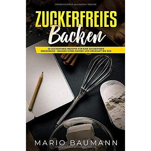 Mario Baumann - Zuckerfreies Backen: 50 zuckerfreie Rezepte für eine zuckerfreie Ernährung - Backen ohne Zucker von herzhaft bis süß - Preis vom 14.06.2021 04:47:09 h