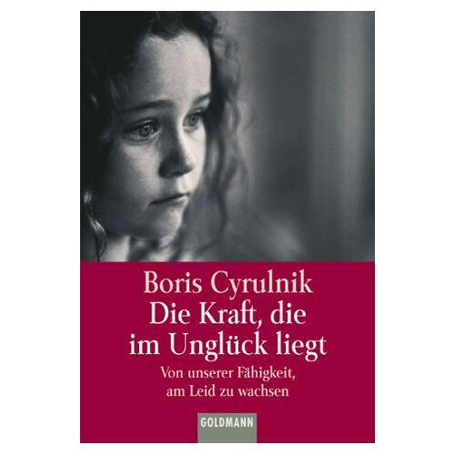 Boris Cyrulnik - Die Kraft, die im Unglück liegt. - Preis vom 30.07.2021 04:46:10 h