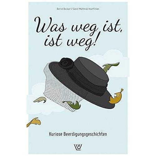 Becker Was weg ist , ist weg: Kuriose Beerdigungsgeschichten - Preis vom 11.06.2021 04:46:58 h