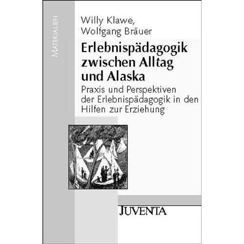 Willy Klawe - Erlebnispädagogik zwischen Alltag und Alaska: Praxis und Perspektiven der Erlebnispädagogik in den Hilfen zur Erziehung (Juventa Materialien) - Preis vom 17.06.2021 04:48:08 h