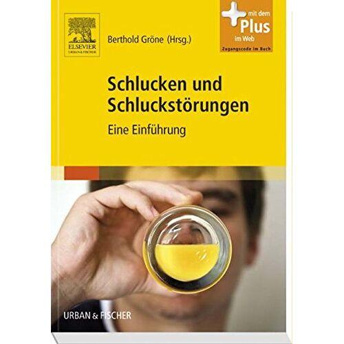 Berthold Gröne - Schlucken und Schluckstörungen: Eine Einführung - mit Zugang zum Elsevier-Portal - Preis vom 24.07.2021 04:46:39 h