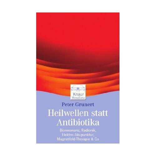 Peter Grunert - Heilwellen statt Antibiotika: Bioresonanz, Radionik, Elektro-Akupunktur, Magnetfeld-Therapie & Co - Preis vom 16.10.2021 04:56:05 h