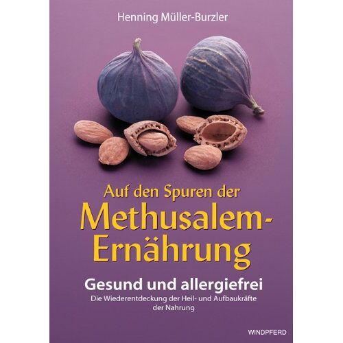 Henning Müller-Burzler - Auf den Spuren der Methusalem-Ernährung. Gesund und allergiefrei - Preis vom 11.06.2021 04:46:58 h