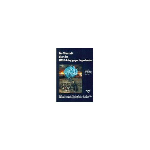 Wolfgang Richter - Die Wahrheit über den NATO-Krieg gegen Jugoslawien: Schrift des Internationalen Vorbereitungskomitees für ein Europäisches Tribunal über den NATO-Krieg gegen Jugoslawien. Sammelband - Preis vom 24.07.2021 04:46:39 h