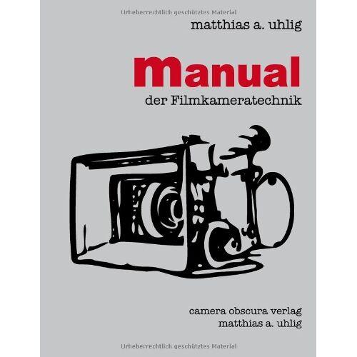Uhlig, Matthias A. - Manual der Filmkameratechnik - Preis vom 13.06.2021 04:45:58 h
