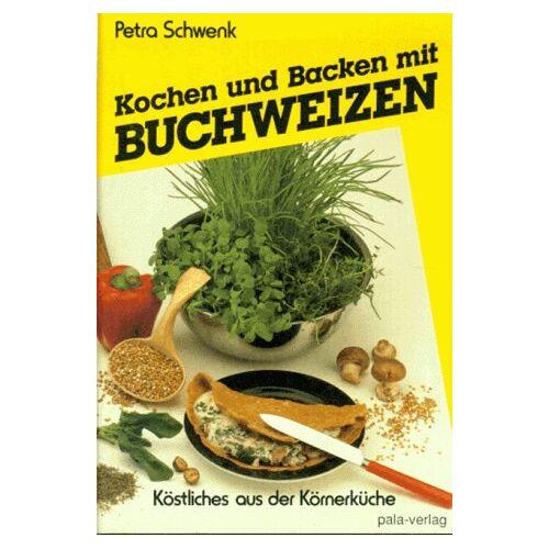 Petra Schwenk - Kochen und Backen mit Buchweizen - Preis vom 20.06.2021 04:47:58 h