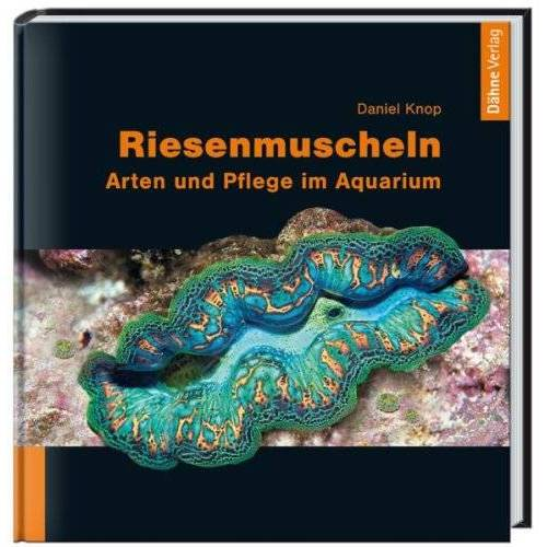 Daniel Knop - Riesenmuscheln: Arten und Pflege im Aquarium - Preis vom 13.06.2021 04:45:58 h