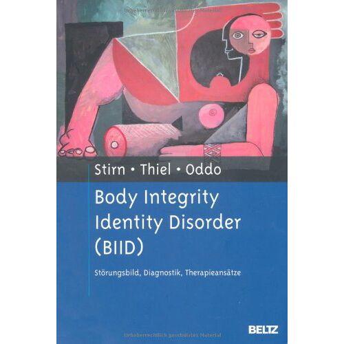 Aglaja Stirn - Body Integrity Identity Disorder (BIID): Störungsbild, Diagnostik, Therapieansätze - Preis vom 30.07.2021 04:46:10 h