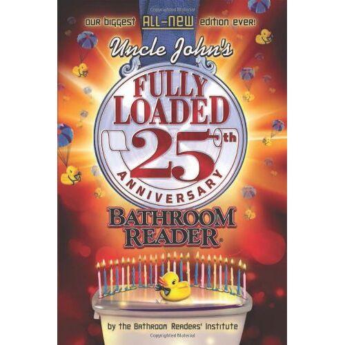 Bathroom Readers' Institute - Uncle John's Fully Loaded 25th Anniversary Bathroom Reader (Uncle John's Bathroom Reader) - Preis vom 12.10.2021 04:55:55 h