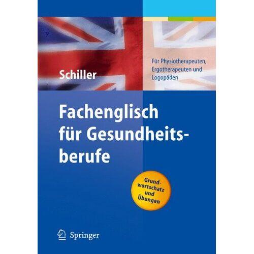 Sandra Schiller - Fachenglisch für Gesundheitsberufe. Physiotherapie, Ergotherapie, Logopädie: Physiotherapie, Ergotherapie, Logopadie - Preis vom 13.10.2021 04:51:42 h