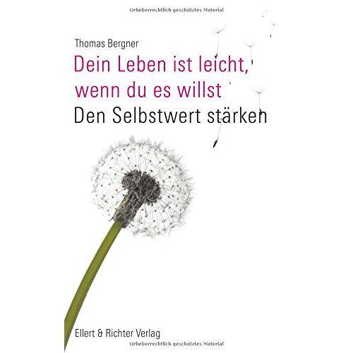 Thomas Bergner - Dein Leben ist leicht, wenn Du es willst: Den Selbstwert stärken - Preis vom 19.06.2021 04:48:54 h