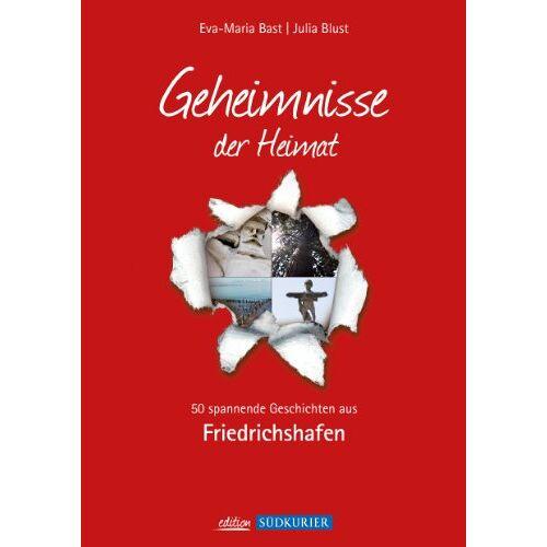 Eva-Maria Bast - Friedrichshafen; Geheimnisse der Heimat: 50 spannende Geschichten aus Friedrichshafen - Preis vom 17.06.2021 04:48:08 h