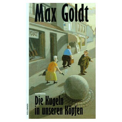 Max Goldt - Die Kugeln in unseren Köpfen. ( Kolumnen) - Preis vom 26.07.2021 04:48:14 h