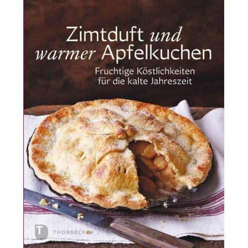 Kein Autor oder Urheber - Zimtduft und warmer Apfelkuchen - Fruchtige Köstlichkeiten für die kalte Jahreszeit - Preis vom 25.07.2021 04:48:18 h