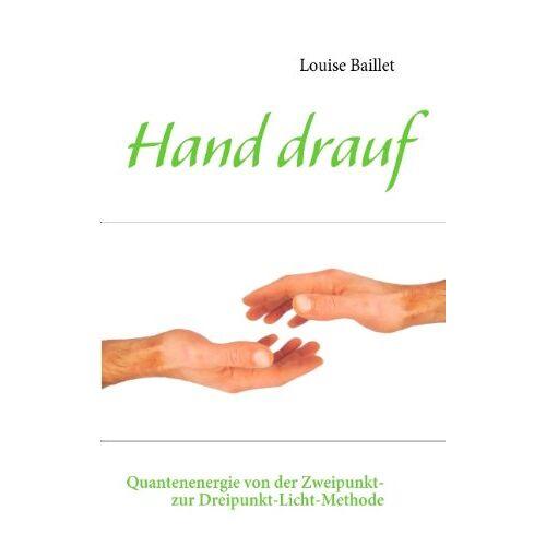 Louise Baillet - Hand drauf: Quantenenergie von der Zweipunkt- zur Dreipunkt-Licht-Methode - Preis vom 21.06.2021 04:48:19 h