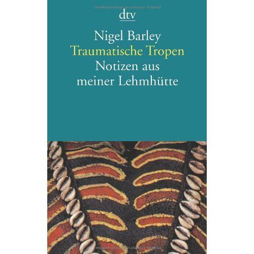Nigel Barley - Traumatische Tropen: Notizen aus meiner Lehmhütte - Preis vom 20.06.2021 04:47:58 h