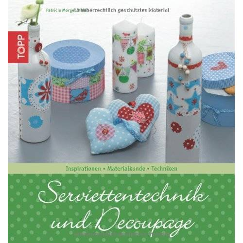 Patricia Morgenthaler - Serviettentechnik und Découpage: Inspirationen - Materialkunde - Techniken - Preis vom 28.07.2021 04:47:08 h