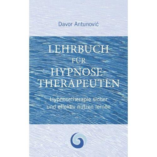 Davor Antunovic - Lehrbuch Hypnosetherapie: Hypnose sicher und effektiv nutzen lernen - Preis vom 23.09.2021 04:56:55 h