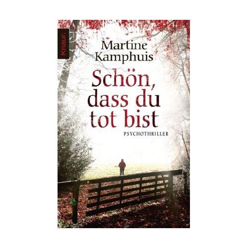 Martine Kamphuis - Schön, dass du tot bist: Psychothriller - Preis vom 26.07.2021 04:48:14 h