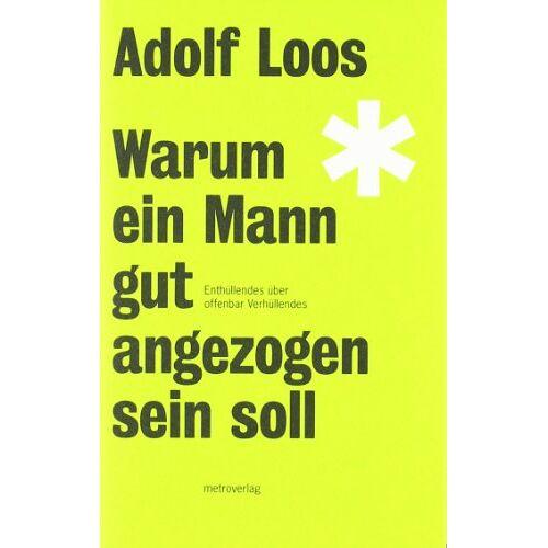 Adolf Loos - Warum ein Mann gut angezogen sein soll: Enthüllendes über offenbar Verhüllendes - Preis vom 19.06.2021 04:48:54 h