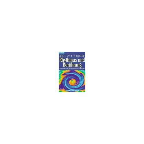 Anthony Arnold - Rhythmus und Berührung. Eine Einführung in die Cranio-Sacral-Therapie - Preis vom 11.09.2021 04:59:06 h
