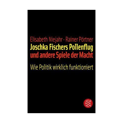 Elisabeth Niejahr - Joschka Fischers Pollenflug und andere Spiele der Macht. Wie Politik wirklich funktioniert - Preis vom 14.06.2021 04:47:09 h
