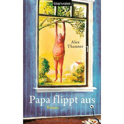 Alex Thanner - Papa flippt aus: Roman - Preis vom 21.06.2021 04:48:19 h