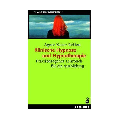 Kaiser Klinische Hypnose und Hypnotherapie. Praxisbezogenes Lehrbuch für die Ausbildung - Preis vom 30.07.2021 04:46:10 h