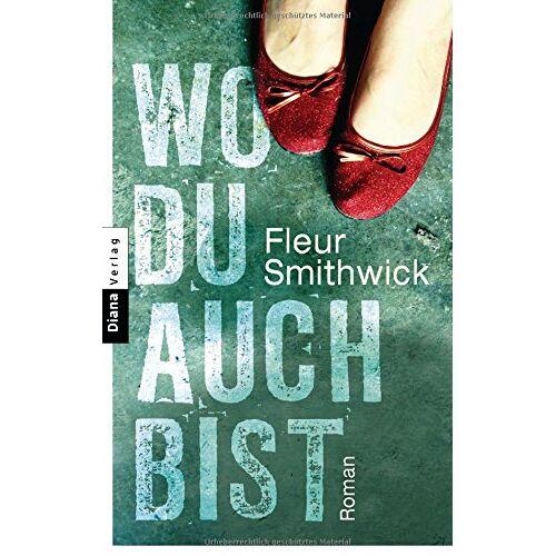 Fleur Smithwick - Wo du auch bist: Roman - Preis vom 19.06.2021 04:48:54 h