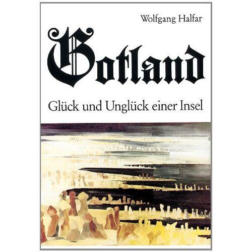 Wolfgang Halfar - Gotland - Glück und Unglück einer Insel - Preis vom 30.07.2021 04:46:10 h