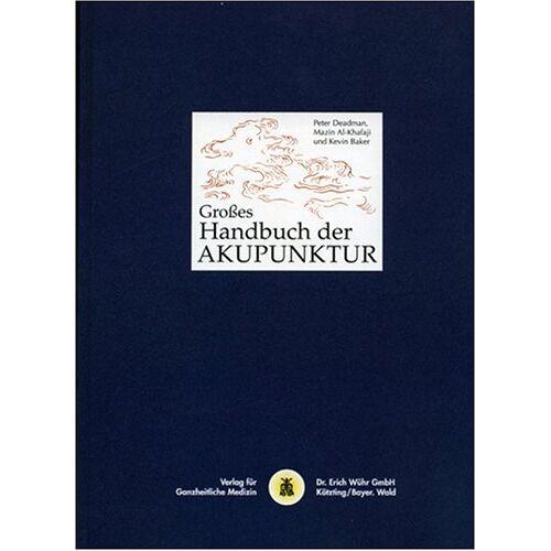 Peter Deadman - Grosses Handbuch der Akupunktur: Das Netzwerk der Leitbahnen und Akupunkturpunkte - Preis vom 02.08.2021 04:48:42 h