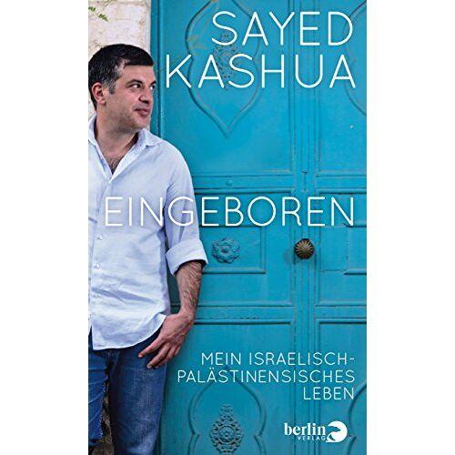 Sayed Kashua - Eingeboren: Mein israelisch-palästinensisches Leben - Preis vom 15.06.2021 04:47:52 h