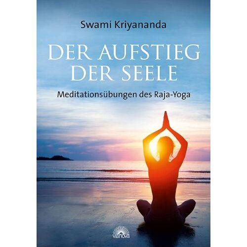 Swami Kriyananda - Der Aufstieg der Seele: Meditationsübungen des Raja-Yoga - Preis vom 16.10.2021 04:56:05 h