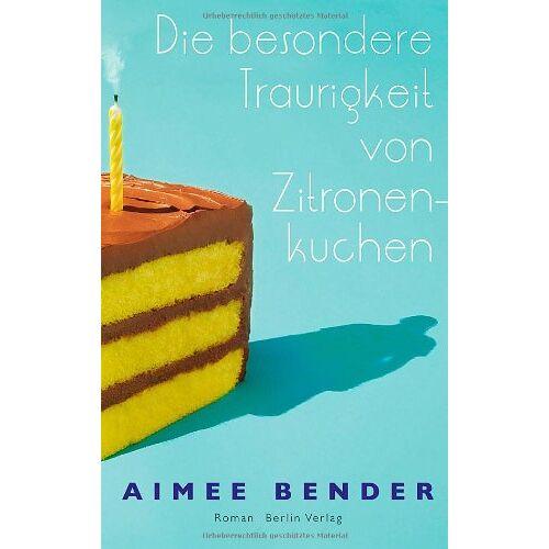 Aimee Bender - Die besondere Traurigkeit von Zitronenkuchen: Roman - Preis vom 15.10.2021 04:56:39 h