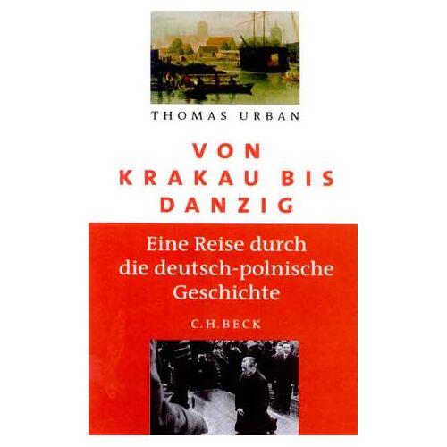 Thomas Urban - Von Krakau bis Danzig: Eine Reise durch die deutsch-polnische Geschichte - Preis vom 15.09.2021 04:53:31 h