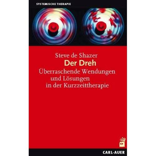 Shazer, Steve de - Der Dreh: Überraschende Wendungen und Lösungen in der Kurzzeittherapie - Preis vom 24.07.2021 04:46:39 h