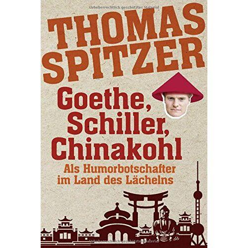 Thomas Spitzer - Goethe, Schiller, Chinakohl: Als Humorbotschafter im Land des Lächelns - Preis vom 18.06.2021 04:47:54 h