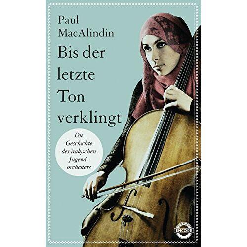 Paul MacAlindin - Bis der letzte Ton verklingt: Die Geschichte des irakischen Jugendorchesters - Preis vom 09.06.2021 04:47:15 h