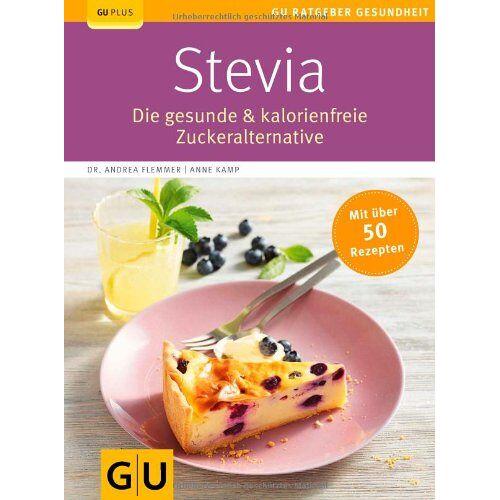 Andrea Flemmer - Stevia: Die gesunde & kalorienfreie Zuckeralternative (GU Ratgeber Gesundheit) - Preis vom 15.06.2021 04:47:52 h
