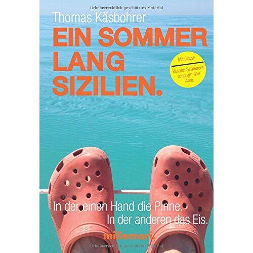 Thomas Käsbohrer - Ein Sommer lang Sizilien.: In der einen Hand die Pinne. In der anderen das Eis. - Preis vom 22.06.2021 04:48:15 h
