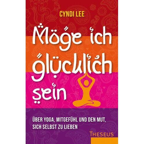 Cyndi Lee - Möge ich glücklich sein: Über Yoga, Mitgefühl und den Mut sich selbst zu lieben - Preis vom 13.09.2021 05:00:26 h
