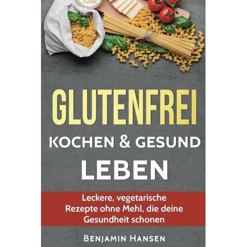 Hansen Glutenfrei kochen & gesund leben: Leckere, vegetarische Rezepte ohne Mehl, die deine Gesundheit schonen (Abnehmen glutenfrei, glutenfrei backen, ... Ernährung, glutenfreie Lebensmittel) - Preis vom 27.07.2021 04:46:51 h